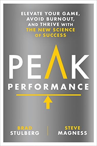 Peak Performance: Elevate Your Game, Avoid Burnout, and Thrive with the New  Science