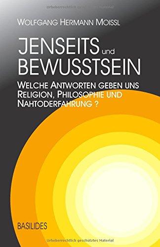 Jenseits und Bewusstsein: Welche Antworten geben uns Religion, Philosophie und Nahtoderfahrung?
