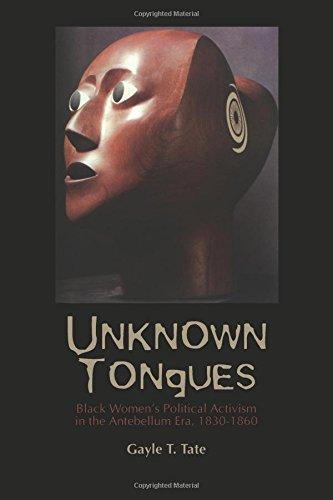 Search : Unknown Tongues: Black Women's Political Activism in the Antebellum Era, 1830-1860 (Black American and Diasporic Studies)