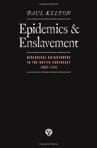 Epidemics and Enslavement: Biological Catastrophe in the Native Southeast, 1492-1715 (Indians of the Southeast)