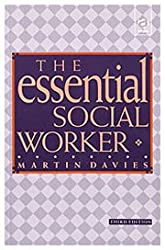 The Essential Social Worker: An Introduction to Professional Practice in the 1990s