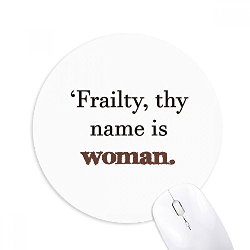 Frailty Names Woman Shakespeare Round Non-Slip Rubber Mousepad Game Office Mouse Pad Gift