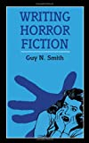 Writing Horror Fiction (Writing Handbooks)
