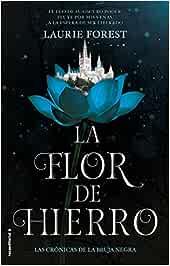 La flor de hierro. Las crónicas de La Bruja Negra Vol. II Roca Juvenil: Amazon.es: Forest, Laurie, Fernández, Laura: Libros