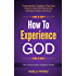 How to Experience God: Understand the Longings of Your Soul, Discover How God Feels for You and Enjoy Intimacy with Jesus (The Transcendent Majesty Series Book 1)