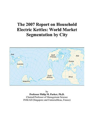 Price comparison product image The 2007 Report on Household Electric Kettles: World Market Segmentation by City