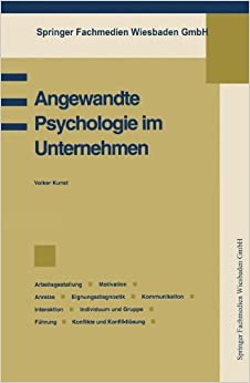 Book Angewandte Psychologie im Unternehmen: Betriebspsychologie, Arbeitsgestaltung, Motivation, Anreize, Eignungsdiagnostik, Kommunikation, Interaktion, ... der Unternehmensführung) (German Edition)