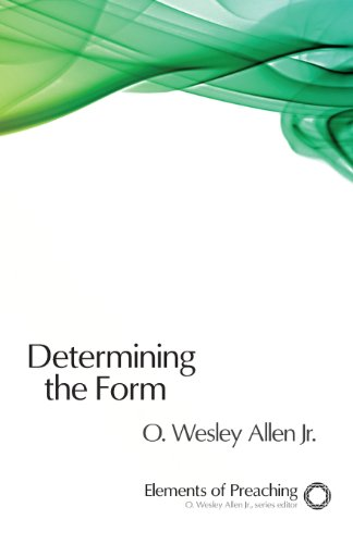 Determining the Form: Structures for Preaching (Elements of Preaching)