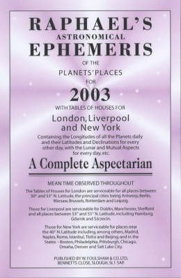 [(Raphael's Astronomical Ephemeris of the Planets 2003: With Tables of Houses for London, Liverpool and New York)] [Author: Edwin Raphael] published on (May, 2002)