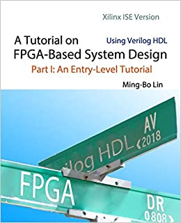 A Tutorial on FPGA-Based System Design Using Verilog HDL: Xilinx ISE