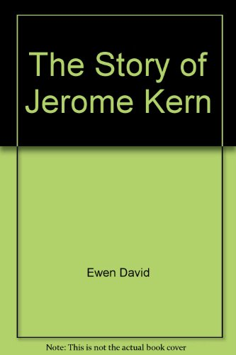 The Story of Jerome Kern (Jerome Kern Composer)