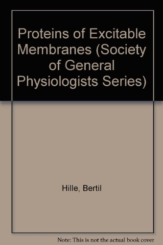 Proteins of Excitable Membranes (Society of General Physiologists Series) - Excitable Membranes