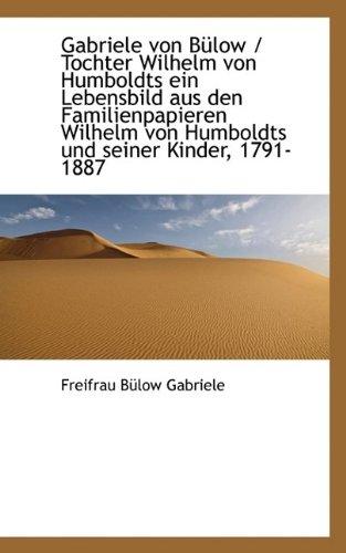 Download Gabriele Von Bulow / Tochter Wilhelm Von Humboldts Ein Lebensbild Aus Den Familienpapieren Wilhelm V pdf epub