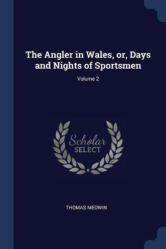 The Angler in Wales, or, Days and Nights of Sportsmen; Volume 2 pdf epub
