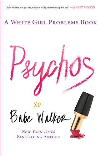 Psychos: A White Girl Problems Book (Babe Walker)