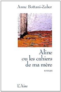 Aline ou les cahiers de ma mère : roman, Bottani-Zuber, Anne