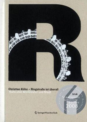 Ringstraße ist überall: Texte über Architektur und Stadt 1992-2007