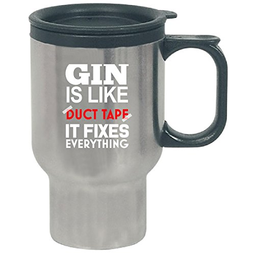 Gin Is Like Duct Tape It Fixes Everything - Travel Mug by Cool Shirts For You