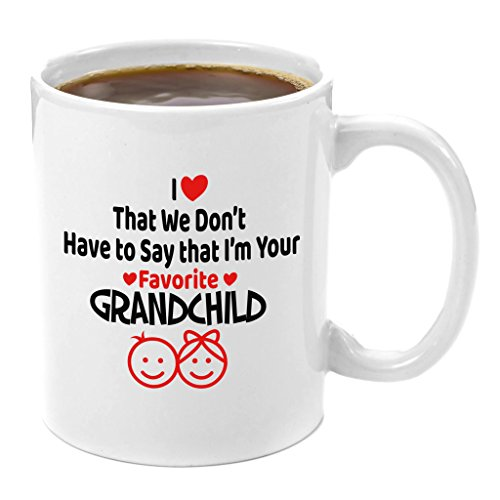 I Love That We Don't Have to Say That I'm Your Favorite Grandchild | Premium 11oz Coffee Mug Gift - Perfect Grandma Gifts from Grandaughter, Grandpa Gift from Grandson, Personalized Grandparent Gifts ()