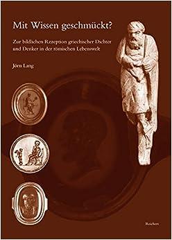 Book Mit Wissen Geschmuckt?: Zur Bildlichen Rezeption Griechischer Dichter Und Denker In der Romischen Lebenswelt (Monumenta Artis Romanae)