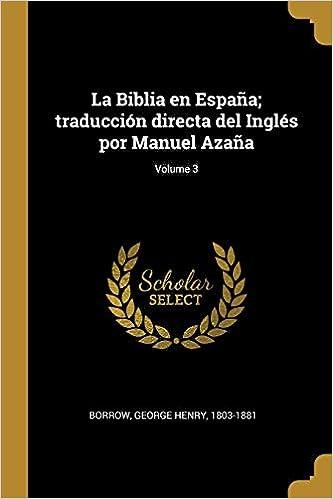 La Biblia en España; traducción directa del Inglés por Manuel Azaña; Volume 3: Amazon.es: Borrow, George Henry 1803-1881: Libros