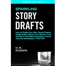 Sparkling Story Drafts: How to Outline Your Way Toward Cleaner Rough Drafts, Reduce Your Revision Time, and Get a First-Rate Screenplay or Novel onto the ... (Iterative Outlining Book 3)