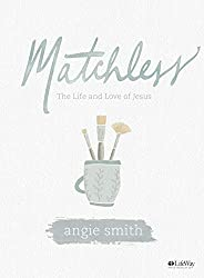 Matchless - Bible Study Book: The Life and Love of Jesus