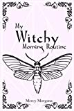 My Witchy Morning Routine: A Guided Journal
