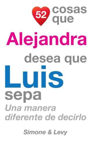 52 Cosas Que Alejandra Desea Que Luis Sepa: Una Manera Diferente de Decirlo  [Leyva, J. L. - Simone - Levy] (Tapa Blanda)