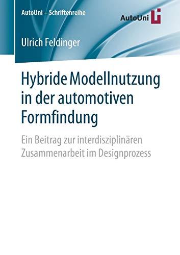 Hybride Modellnutzung in der automotiven Formfindung Ein Beitrag zur interdisziplinären Zusammenarbeit im Designprozess (AutoUni – Schriftenreihe)  [Feldinger, Ulrich] (Tapa Blanda)