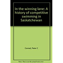 In the Winning Lane : A History of Competitive Swimming in Saskatchewan