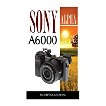 Sony Alpha A6000: Beginner's Guide