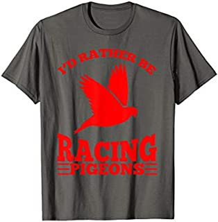 I'd Rather Be Racing Pigeons  | Cute Speedy Birds Gift T-shirt | Size S - 5XL