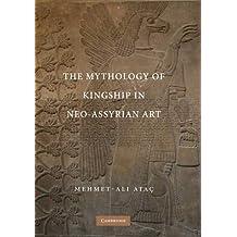 The Mythology of Kingship in Neo-Assyrian Art