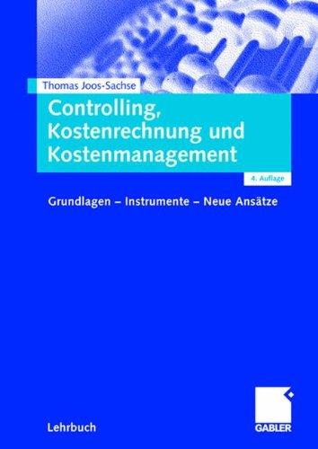 Controlling, Kostenrechnung und Kostenmanagement: 4. Auflage, Grundlagen - Instrumente - Neue Ansätze (German Edition)