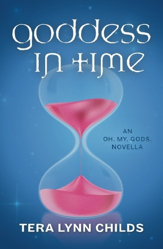Goddess in Time: an Oh. My. Gods. novella