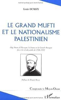 Le Grand Mufti et la nationalisme palestinien : Hajj Amin-al-Hussayni, la France et la Grande-Bretagne face à la révolte arabe de 1936-1939 par Louis Denisty