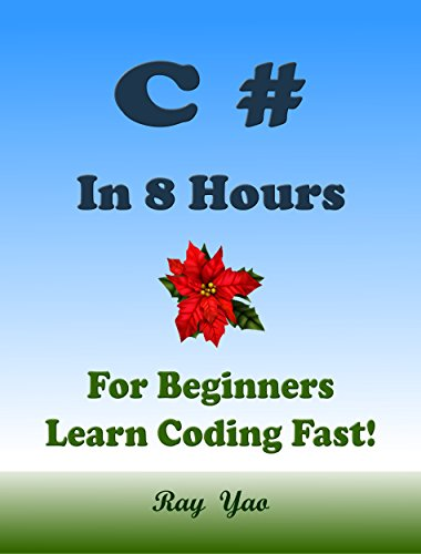 C# Programming Language. In 8 Hours, For Beginners, Learn Coding Fast! C Sharp Crash Course, C# Quicktart eBook, C# Tutorial Book with Hands-On Projects, In Easy Steps! An Ultimate Beginner's Guide!