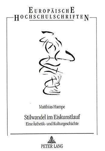 Stilwandel im Eiskunstlauf: Eine Ästhetik- und Kulturgeschichte (Europäische Hochschulschriften / European University Studies / Publications Universitaires Européennes) (German Edition) by Peter Lang GmbH, Internationaler Verlag der Wissenschaften