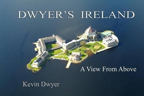 Dwyer's Ireland: A View From Above (Photography Map Aerial)