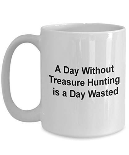 Metal Detecting Mug - A Day Without Treasure Hunting is A Day Wasted - Treasure Hunting Mug - Treasure Hunting Gifts