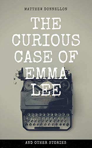 #freebooks – The Curious Case of Emma Lee is Free today! a collection of short fiction by Matthew Donnellon