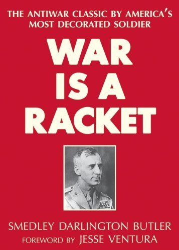 War Is a Racket: The Antiwar Classic by America's Most Decorated Soldier 1st edition by Butler, Smedley Darlington (2013) Hardcover