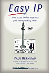 Easy IP: How to use the law to protect your money-making ideas (Law & Disorder) (Volume 5) Paperback