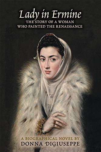 Lady in Ermine: The Story of a Woman Who Painted the Renaissance. A Biographical -