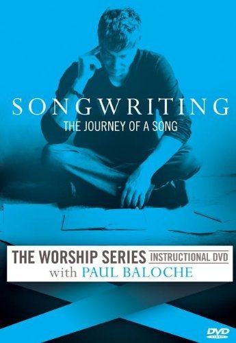 Songwriting: The Journey of A Song by Paul Baloche ()