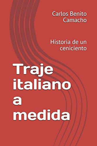 Traje italiano a medida: Historia de un ceniciento (Spanish Edition) [Carlos Benito Camacho] (Tapa Blanda)