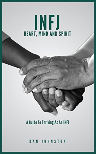 INFJ Heart, Mind and Spirit: Understand Yourself and Fulfill Your Purpose  as an INFJ