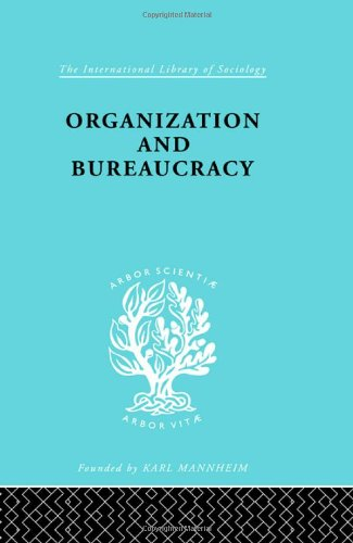 Organization and Bureaucracy (International Library of Sociology)