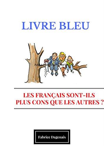 Livre Bleu Les Francais Sont Ils Plus Cons Que Les Autres
